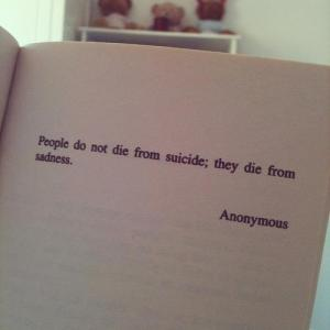 70884_20130227_071523_life-quotes-people-do-not-die-from-suicide-they-die-from-sadness