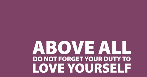 above_all_do_not_forget_your_duty_to_love_yourself-sorenkierkegaard-480x360-20101126